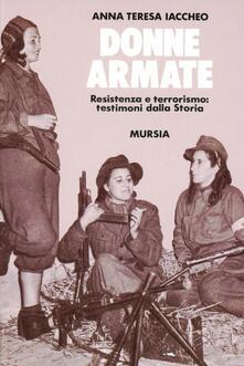 Donne armate. Resistenza e terrorismo: testimoni dalla storia - Anna T. Iaccheo - copertina