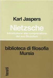 Nietzsche. Introduzione alla comprensione del suo filosofare
