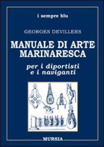 Manuale di arte marinaresca per i diportisti e i naviganti. Nodi, vele, cavi, attrezzature, manovre