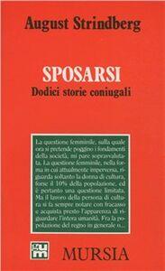 Foto Cover di Sposarsi. Dodici storie coniugali, Libro di August Strindberg, edito da Ugo Mursia Editore