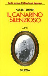 Foto Cover di Il canarino silenzioso, Libro di Allen Sharp, edito da Ugo Mursia Editore
