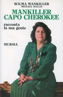 Mankiller capo Cherokee. Racconta la sua gente - Wilma Mankiller,Michael Wallis - copertina