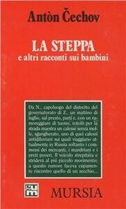 Foto Cover di La steppa e altri racconti sui bambini, Libro di Anton Cechov, edito da Ugo Mursia Editore