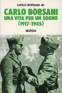 Carlo Borsani. Una vita per un sogno (1917-1945)