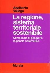 La regione, sistema territoriale sostenibile. Compendio di geografia regionale sostenibile