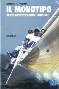 Foto Cover di Il monotipo. Scafi, attrezzature, consigli, Libro di Umberto Verna, edito da Ugo Mursia Editore