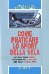 Libro Come praticare lo sport della vela. Navigare sulle derive. Governare un catamarano. L'uso della tavola a vela