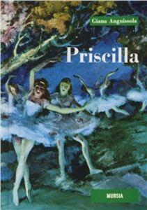 Foto Cover di Priscilla, Libro di Giana Anguissola, edito da Ugo Mursia Editore