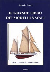 Il grande libro dei modelli navali. Enciclopedia del modellismo navale