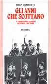 Libro Gli anni che scottano. Il primo lungo viaggio dentro il fascismo Fidia Gambetti
