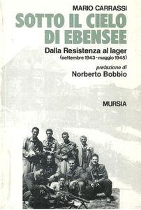 Foto Cover di Sotto il cielo di Ebensee. Dalla Resistenza al lager (settembre 1943-maggio 1945), Libro di Mario Carrassi, edito da Ugo Mursia Editore