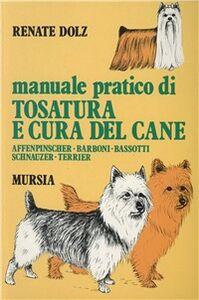 Libro Manuale pratico di tosatura e cura del cane. Affenpinscher, barboni, bassotti, schnauzer, terrier Renate Dolz