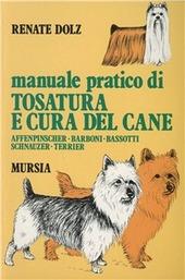 Manuale pratico di tosatura e cura del cane. Affenpinscher, barboni, bassotti, schnauzer, terrier