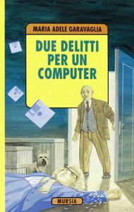 Foto Cover di Due delitti e un computer, Libro di M. Adele Garavaglia, edito da Ugo Mursia Editore