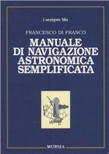 Manuale di navigazione astronomica semplificata - Francesco Di Franco - copertina