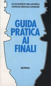 Foto Cover di Guida pratica ai finali, Libro di Alexander Beliavskij,Adrian Mikhalchishin, edito da Ugo Mursia Editore