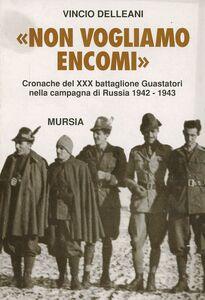 Libro Non vogliamo encomi. Cronache del 30º Battaglione guastatori nella campagna di Russia 1942-1943 Vincio Delleani