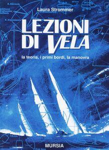 Foto Cover di Lezioni di vela. La teoria, i primi bordi, la manovra, Libro di Laura Strommer, edito da Ugo Mursia Editore