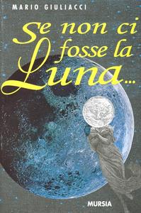Libro Se non ci fosse la luna... Mario Giuliacci