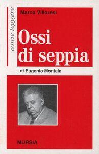 Foto Cover di Come leggere «Ossi di seppia» di Eugenio Montale, Libro di Marco Villoresi, edito da Ugo Mursia Editore