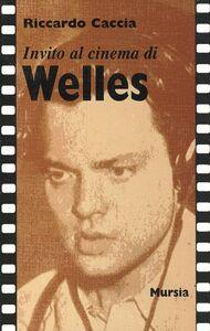 Libro Invito al cinema di Welles Riccardo Caccia
