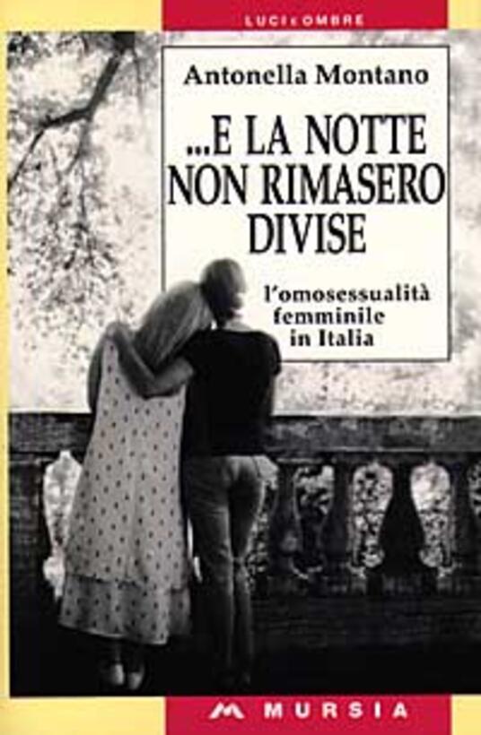 E la notte non rimasero divise. L'omosessualità femminile in Italia - Antonella Montano - copertina