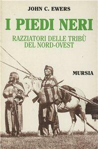 Libro I Piedi Neri. Razziatori delle pianure del Nord-Ovest John C. Ewers