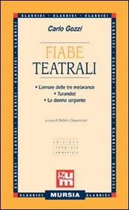 Libro Fiabe teatrali: L'amore delle tre melarance-Turandot-La donna serpente Carlo Gozzi