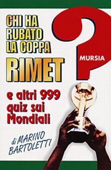 Chi ha rubato la coppa Rimet? E altri 999 quiz sui mondiali - Marino Bartoletti - copertina