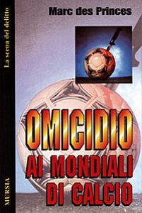 Libro Omicidio ai mondiali di calcio Marc Des Princes