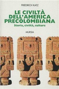 Libro Le civiltà dell'America precolombiana Friedrich Katz