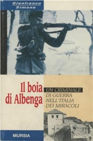 Il boia di Albenga. Un criminale di guerra nell'Italia dei miracoli