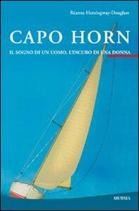 Libro Capo Horn. Il sogno di un uomo, l'incubo di una donna Réanne Hemingway Douglass