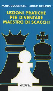 Libro Lezioni pratiche per diventare maestro di scacchi Mark Dvoretskij , Artur Jusupov