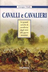 Cavalli e cavalieri. Le grandi cariche di cavalleria: dagli ittiti alle guerre mondiali