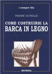 Libro Come costruirsi la barca in legno Pierre Gutelle
