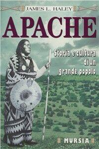 Libro Gli apache. Storia e cultura di un grande popolo James L. Haley