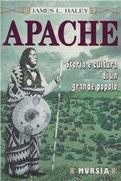 Gli apache. Storia e cultura di un grande popolo