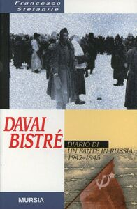 Libro Davai bistré. Diario di un fante in Russia (1942-1945) Francesco Stefanile