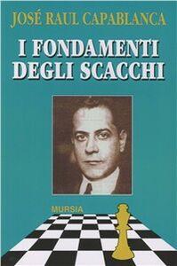 Libro I fondamenti degli scacchi J. Raul Capablanca