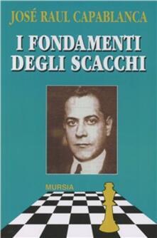 I fondamenti degli scacchi - J. Raul Capablanca - copertina