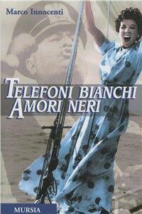 Foto Cover di Telefoni bianchi amori neri, Libro di Marco Innocenti, edito da Ugo Mursia Editore