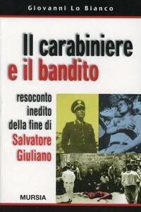 Libro Il carabiniere e il bandito. Resoconto inedito della fine di Salvatore Giuliano Giovanni Lo Bianco