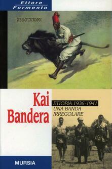 Kai Bandera. Etiopia 1936-1941: una banda irregolare - Ettore Formento - copertina