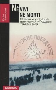 Né vivi né morti. Guerra e prigionia dell'Amir in Russia (1942-1945)