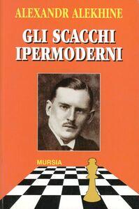 Libro Gli scacchi ipermoderni Alexandr Alekhine