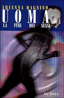 Uoma. La fine dei sessi - Arianna Dagnino - copertina
