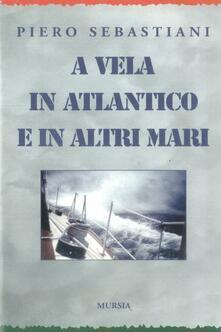 A vela in Atlantico e in altri mari - Piero Sebastiani - copertina