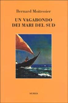 Un vagabondo dei mari del sud - Bernard Moitessier - copertina