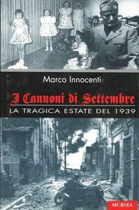 Foto Cover di I cannoni di settembre. La tragica estate del 1939, Libro di Marco Innocenti, edito da Ugo Mursia Editore